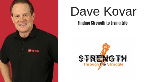 Finding Strength Through Living Life With Dave Kovar