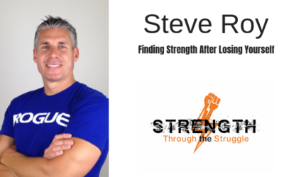 Finding Strength After Losing Yourself with Steve Roy