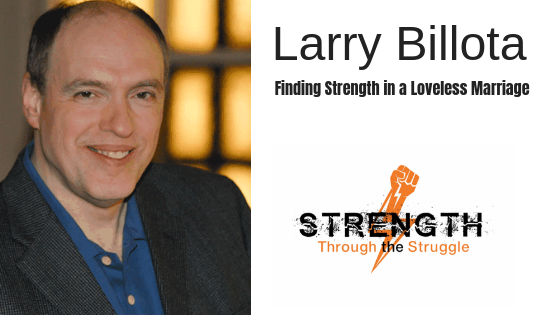 Overcoming A Loveless Marriage with Larry Billota
