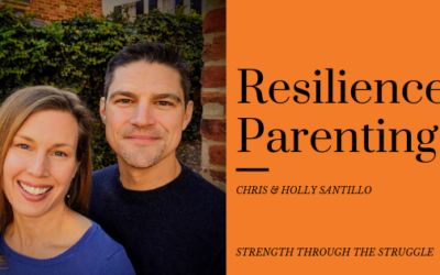 Resilience Parenting With Chris And Holly Santillo