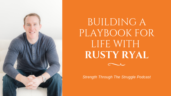 Building A Playbook For Life With Rusty Ryal