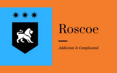 Addiction With Roscoe