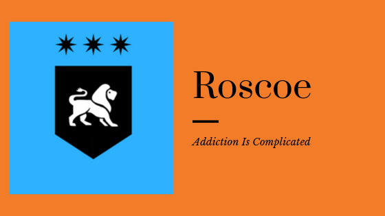 Addiction With Roscoe