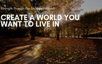Creating a World You Would Want to Live In