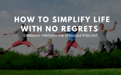 How To Simplify Life Without Regret