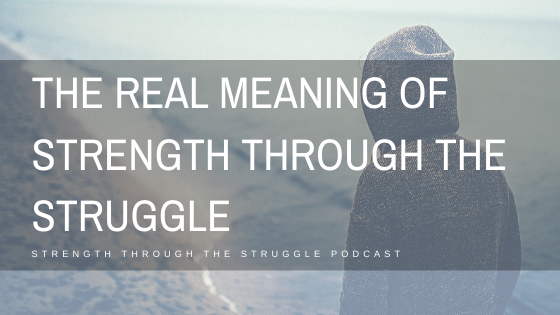 What Strength Through The Struggle Really Means